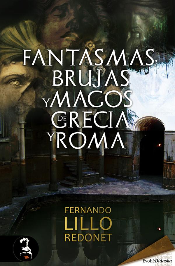 Publicación de Fantasmas, brujas y magos de Grecia y Roma, de Fernando Lillo Redonet